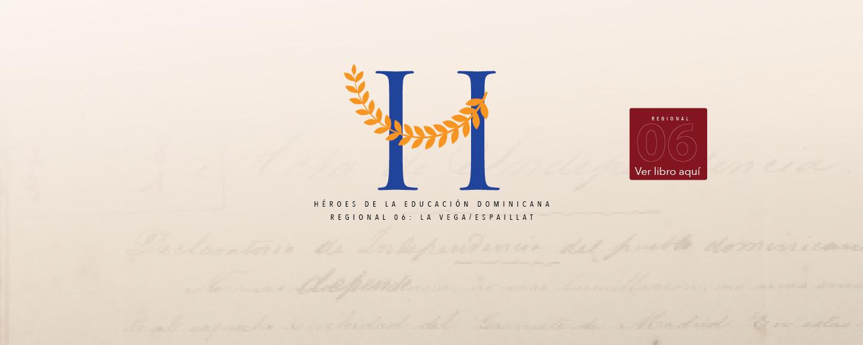 Héroes de la Educación Dominicana. Regional 06: La vega / Espaillat