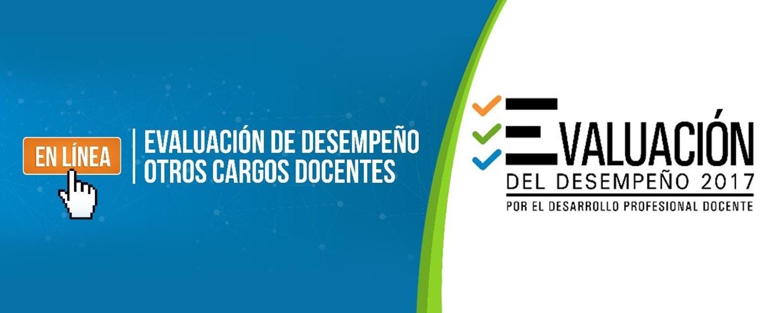 Evaluación de Desempeño Otros Cargos Docentes. Evaluación del Desempeño 2017, por el desarrollo profesional docente.